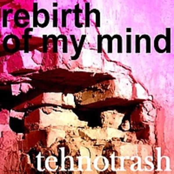 tehnotrash - rebirth of my mind